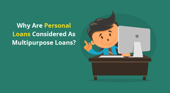 Why are personal loans considered as multipurpose loans?